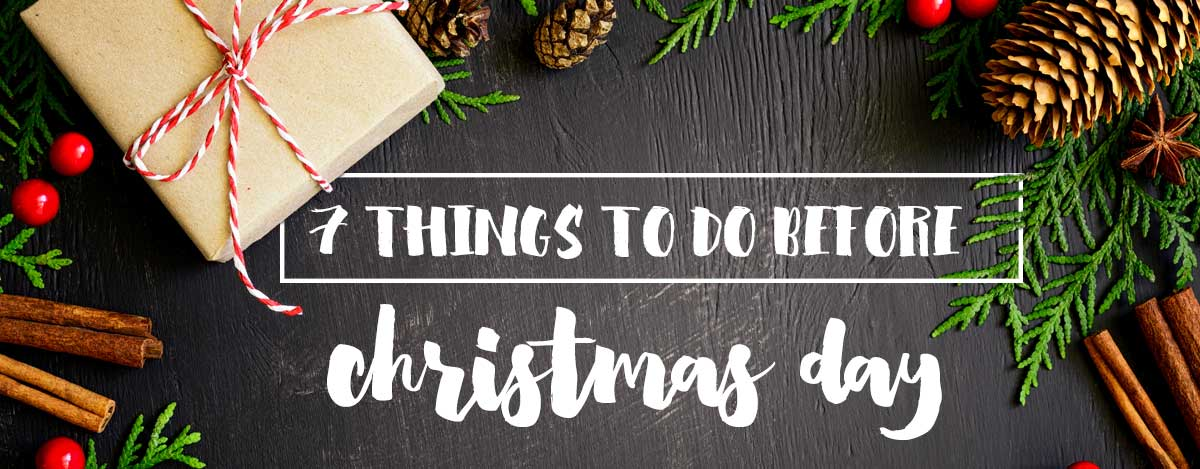 7 things to do before Christmas day